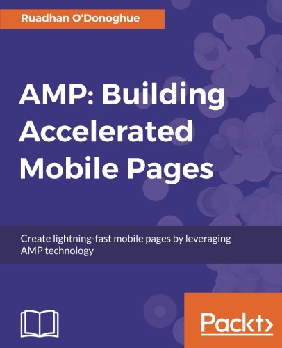 AMP: Building Accelerated Mobile Pages: Create lightning-fast mobile pages by leveraging AMP technology (English Edition)