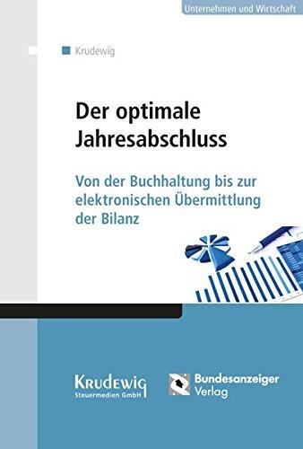 Der optimale Jahresabschluss: Von der Buchhaltung bis zur elektronischen Übermittlung der Bilanz