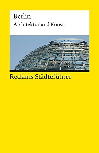 Reclams Städteführer Berlin: Architektur und Kunst (Reclams Universal-Bibliothek, Band 19304)
