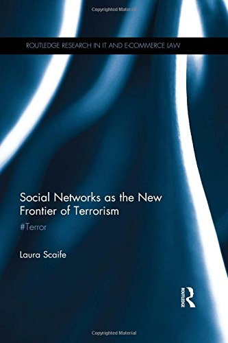 Social Networks as the New Frontier of Terrorism: #Terror (Routledge Research in Information Technology and E-commerce Law)