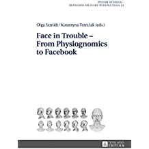 Face in Trouble – From Physiognomics to Facebook (Polish Studies – Transdisciplinary Perspectives)
