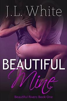 Beautiful Mine (Beautiful Rivers Book 1) by [White, J.L.]