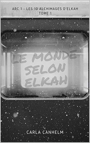Couverture du livre Le monde selon Elkah: Arc 1 - Tome 1 - Les 10 Alchimages d'Elkah