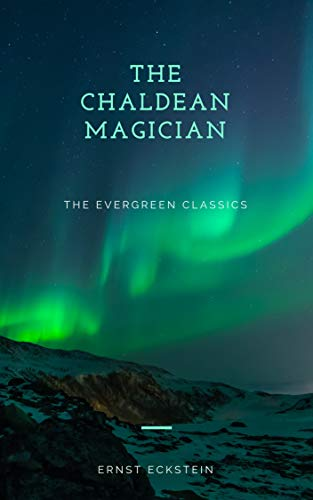 THE CHALDEAN MAGICIAN: AN ADVENTURE IN ROME IN THE REIGN OF THE EMPEROR DIOCLETIAN (ILLUSTRATED) (Evergreen Classics) (English Edition)