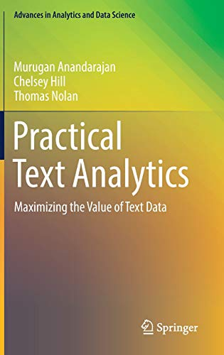 Practical Text Analytics: Maximizing the Value of Text Data (Advances in Analytics and Data Science, Band 2)