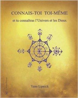 Connais-toi toi-même et tu connaîtras l'Univers et les Dieux : Tome 1, Mystères et secrets du corps humain, nos capacités méconnues de Yann Lipnick ( 27 septembre 2013 )