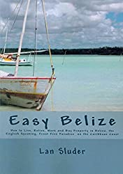 [Easy Belize: How to Live, Retire, Work and Buy Property in Belize, the English Speaking Frost Free Paradise on the Caribbean Coast] (By: Lan Sluder) [published: February, 2010]