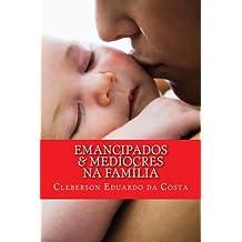 EMANCIPADOS & MEDÍOCRES NA FAMÍLIA (EMANCIPADOS & MEDIOCRES Livro 1) (Portuguese Edition)