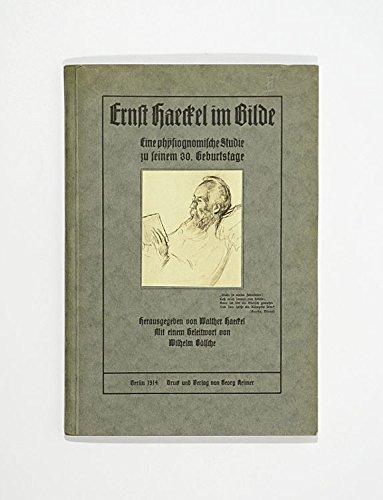 Ernst Haeckel im Bilde. Eine physiognomische Studie zu seinem 80. Geburtstage