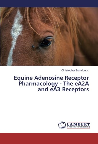Equine Adenosine Receptor Pharmacology - The Ea2a and Ea3 Receptors por Brandon Jr. Christopher