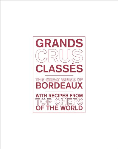 Grand Crus Classes: The Great Wines of Bordeaux with Recipes from Star Chefs of the World