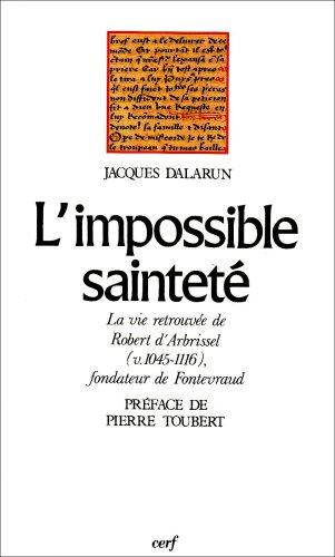L'Impossible sainteté : La vie retrouvée de Robert d'Arbrissel (v. 1045-1116), fondateur de Fontevraud