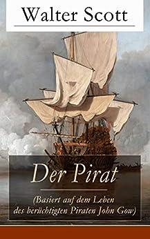 Der Pirat (Basiert auf dem Leben des berüchtigten Piraten John Gow): Historischer Seeroman