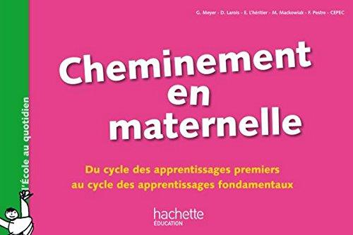 Cheminement en maternelle-Du cycle des apprentissages 1ers au cycle des apprentissages fondamentaux (L'cole au quotidien)