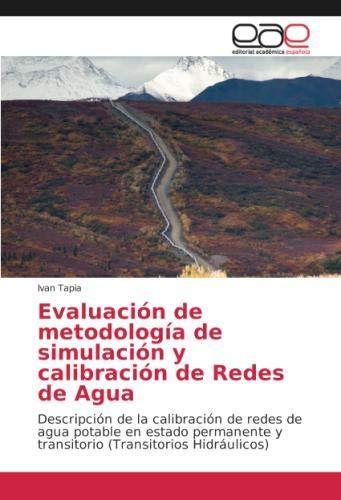 Evaluación de metodología de simulación y calibración de Redes de Agua: Descripción de la calibración de redes de agua potable en estado permanente y transitorio (Transitorios Hidráulicos) por Ivan Tapia