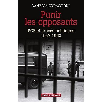 Punir les opposants - PCF et procès politique (1947-1962): PCF et procès politiques (1947-1962) (HISTOIRE)