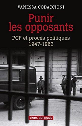 Punir les opposants - PCF et procès politique (1947-1962): PCF et procès politiques (1947-1962) par Vanessa Codaccioni