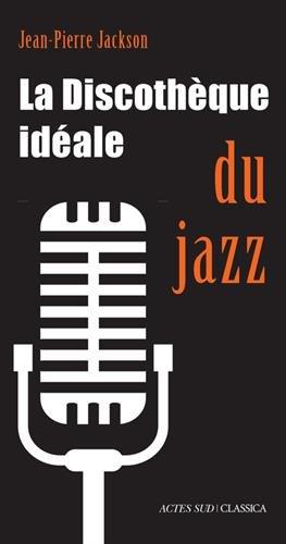 La discothèque idéale du jazz par Jean-Pierre Jackson