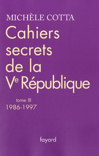 Cahiers secrets de la Ve République : Tome 3, 1986-1997
