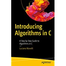 Introducing Algorithms in C: A Step by Step Guide to Algorithms in C (English Edition)