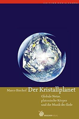Der Kristallplanet: Globale Netze, Platonische Körper und die Musik der Erde (Edition Hagia Chora)