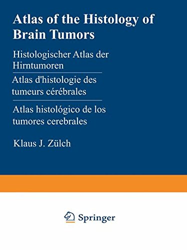 Atlas of the Histology of Brain Tumors / Histologischer Atlas der Hirntumoren / Atlas d'histologie des tumeurs cérébrales / Atlas histológico de los. . . (English, German and French Edition)