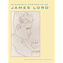 Plausible Portraits of James Lord: With Commentary by the Model