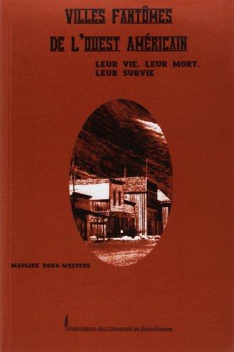 Villes fantômes de l'Ouest américain : Leur vie, leur mort, leur survie par Marijke Roux-Westers