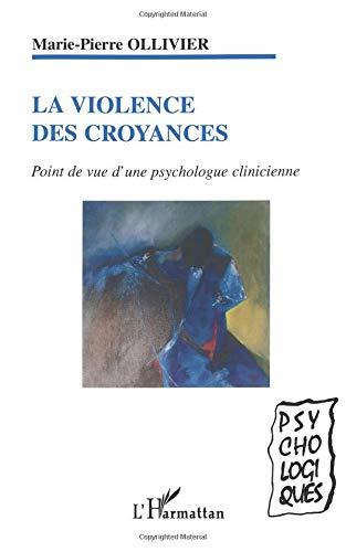 La violence des croyances : Points de vue d'une psychologue clinicienne par Marie-Pierre Ollivier