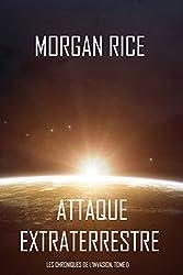 Attaque Extraterrestre (Les Chroniques de l'Invasion, Tome I) : Un Thriller de Science-fiction