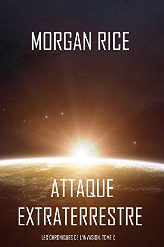 Attaque Extraterrestre (Les Chroniques de l'Invasion, Tome I) : Un Thriller de Science-fiction par [Rice, Morgan]