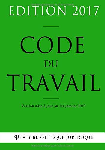 Code du travail - Edition 2017: Version mise à jour au 1er janvier 2017