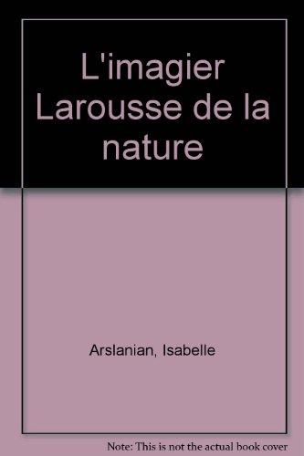 L'imagier Larousse de la nature par Isabelle Arslanian, Chantal Beaumont, Francis Bérille, André Bienfait
