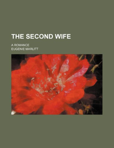 The second wife; a romance