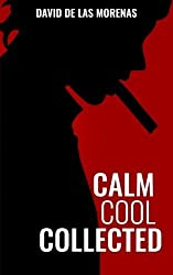 Calm, Cool, Collected: How to Demolish Stress, Master Anxiety, and Live Your Life by David De Las Morenas (2015-09-19)