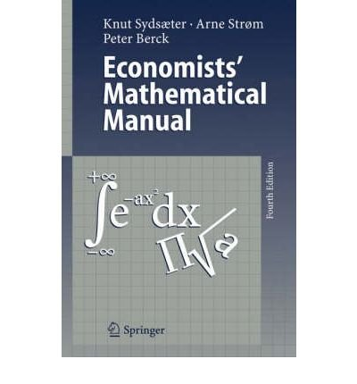 [(Economists' Mathematical Manual)] [ By (author) Knut Sydsaeter, By (author) Arne Strom, By (author) Peter Berck ] [October, 2011]