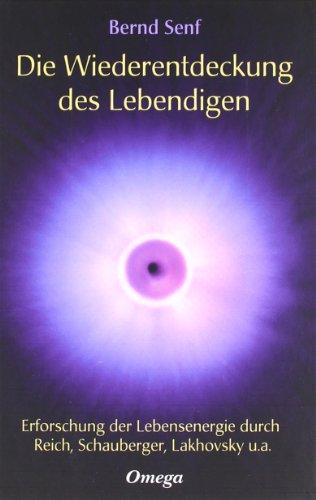 Preisvergleich Produktbild Die Wiederentdeckung des Lebendigen: Erforschung der Lebensenergie durch Reich, Schauberger, Lakhovsky u.a.