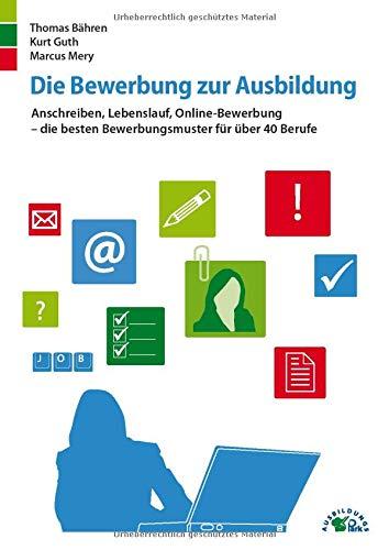 Die Bewerbung zur Ausbildung: Anschreiben, Lebenslauf, Online-Bewerbung - die besten Bewerbungsmuster für über 40 Berufe
