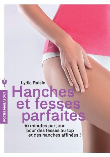 Hanches et fesses parfaites: 10 min par jour pour des fesses au top et des hanches affines