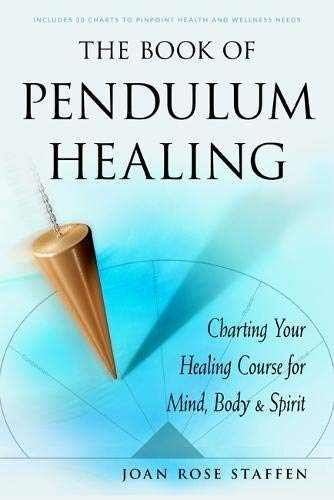 The Book of Pendulum Healing: Charting Your Healing Course for Mind, Body & Spirit