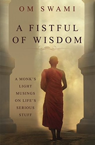 A Fistful of Wisdom: A Monk's Light Musings on Life's Serious Stuff por Om Swami