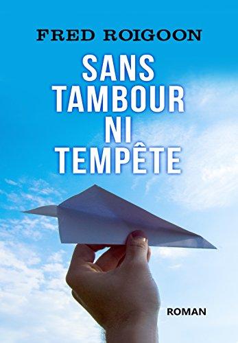 Sans tambour ni tempête: roman feelgood par Fred Roigoon