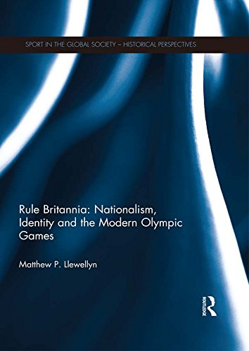 Rule Britannia: Nationalism, Identity and the Modern Olympic Games (Sport in the Global Society - Historical perspectives) por Matthew P. Llewellyn