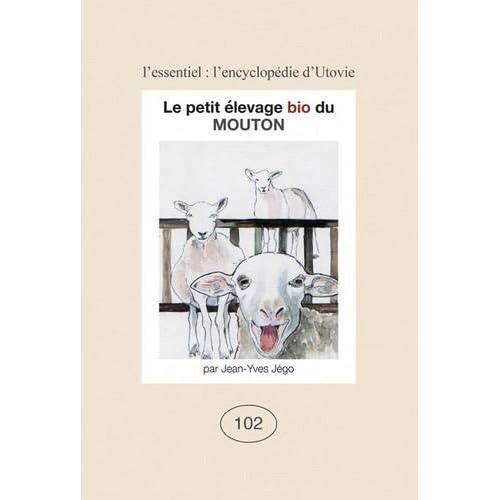Le Petit Élevage Bio du Mouton - l Encyclopédie d Utovie N 102