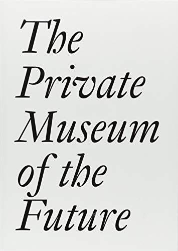 The Private Museum of the Future (JRP   Ringier Documents Series) por Bechtler & Imhof