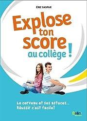 Explose ton score au collège ! : Le cerveau et ses astuces... Réussir c'est facile !