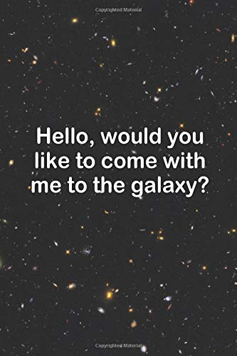 Hello, Would You Like To Come With Me to The Galaxy?: Blank Lined Notebook ( Alien ) Black
