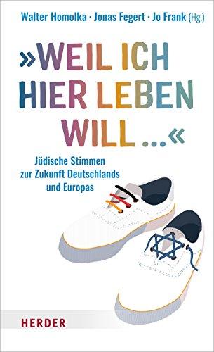 """""""Weil ich hier leben will ..."""": Jüdische Stimmen zur Zukunft Deutschlands und Europas"""