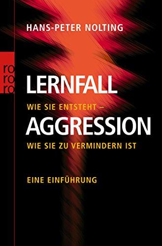Lernfall Aggression 1: Wie sie entsteht - wie sie zu vermindern ist - Eine Einführung