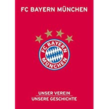 FC Bayern München: Unser Verein, unsere Geschichte